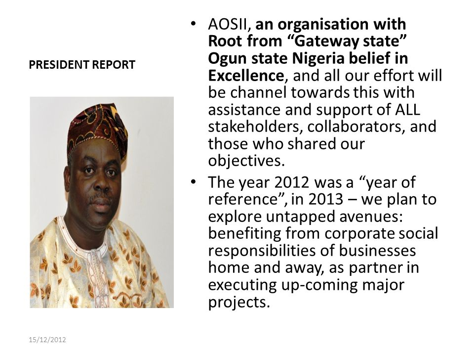 PRESIDENT REPORT AOSII, an organisation with Root from Gateway state Ogun state Nigeria belief in Excellence, and all our effort will be channel towards this with assistance and support of ALL stakeholders, collaborators, and those who shared our objectives.