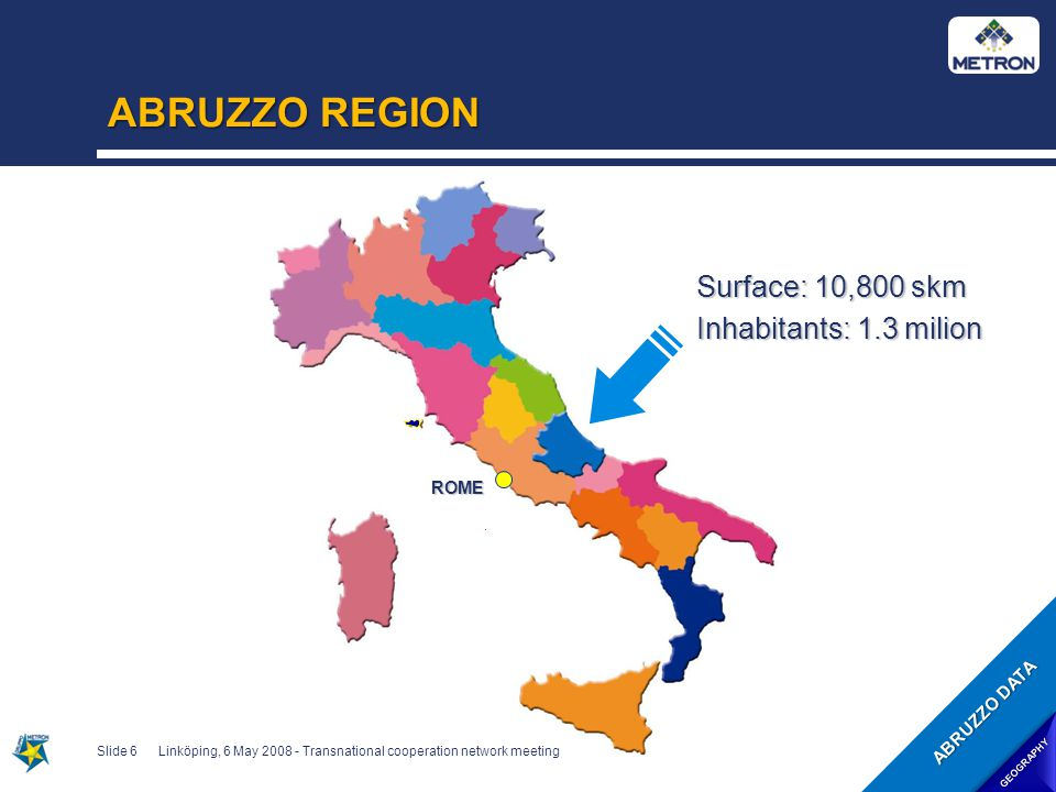 ABRUZZO – comparison with Italian data (5) Slide 17Linköping, 6 May 2008 - Transnational cooperation network meeting NEW ENTERPRISES / CEASED ENTERPPRISES higher than national average equal to national average lower than national average ABRUZZO REGION ECONOMY