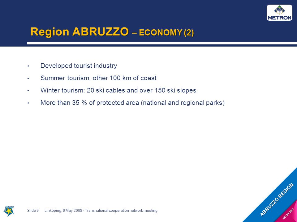 Region ABRUZZO – Synthesis Abruzzo is a region with a positive trend of development but with still unstable indicators Risk related to an industrial system which is too much linked to small enterprises implying local capitals Need to develop the capability of internationalization of the productive system Slide 20Linköping, 6 May 2008 - Transnational cooperation network meeting ABRUZZO REGION