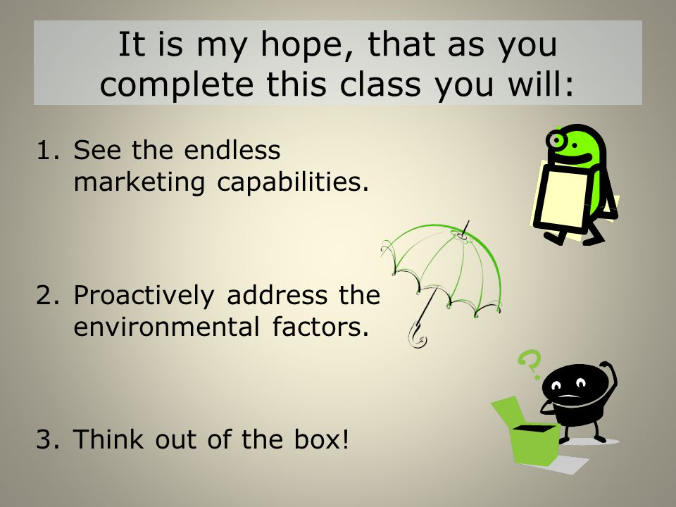 It is my hope, that as you complete this class you will: 1.See the endless marketing capabilities.