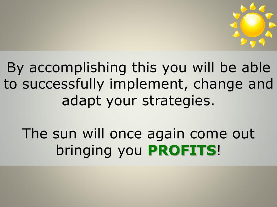 PROFITS By accomplishing this you will be able to successfully implement, change and adapt your strategies.