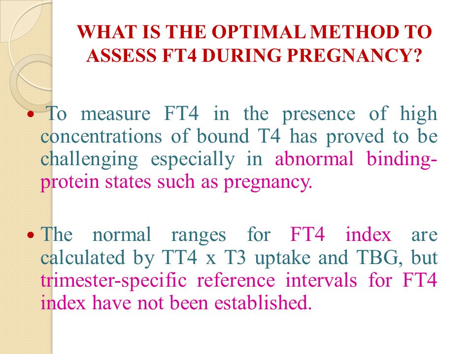WHAT IS THE OPTIMAL METHOD TO ASSESS FT4 DURING PREGNANCY.