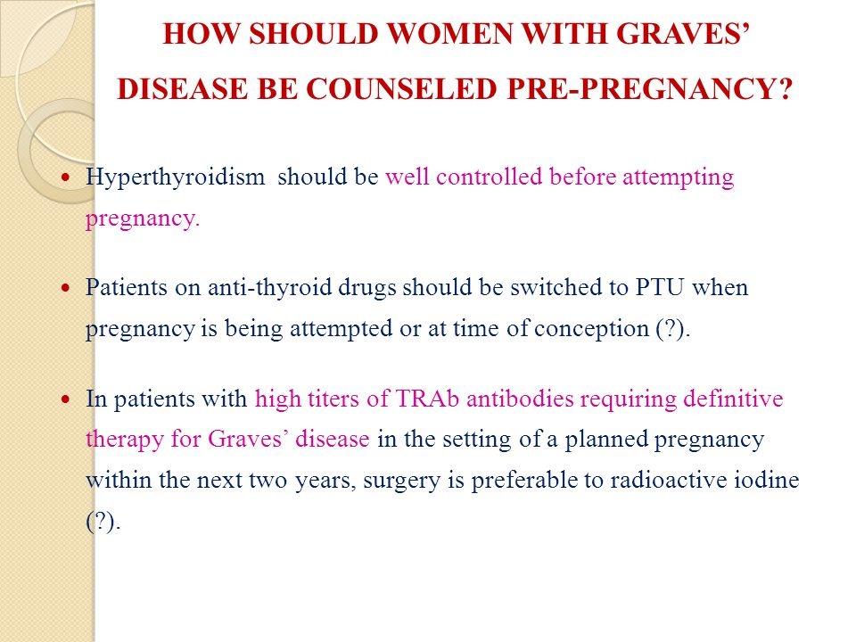 HOW SHOULD WOMEN WITH GRAVES DISEASE BE COUNSELED PRE-PREGNANCY.