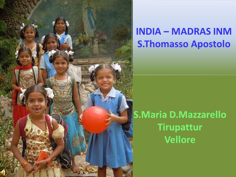 S.Maria D.Mazzarello Tirupattur Vellore INDIA – MADRAS INM S.Thomasso Apostolo