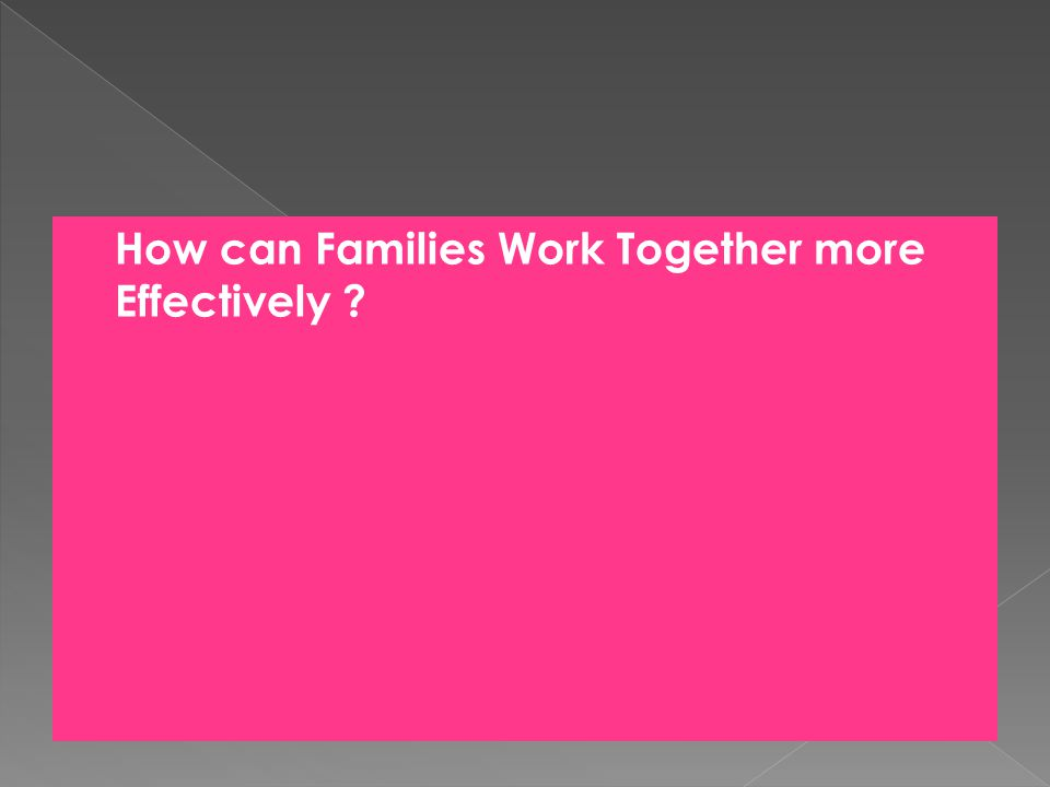 How can Families Work Together more Effectively