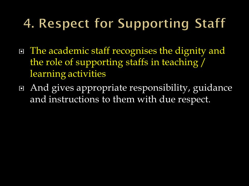 The academic staff recognises the dignity and the role of supporting staffs in teaching / learning activities And gives appropriate responsibility, gu