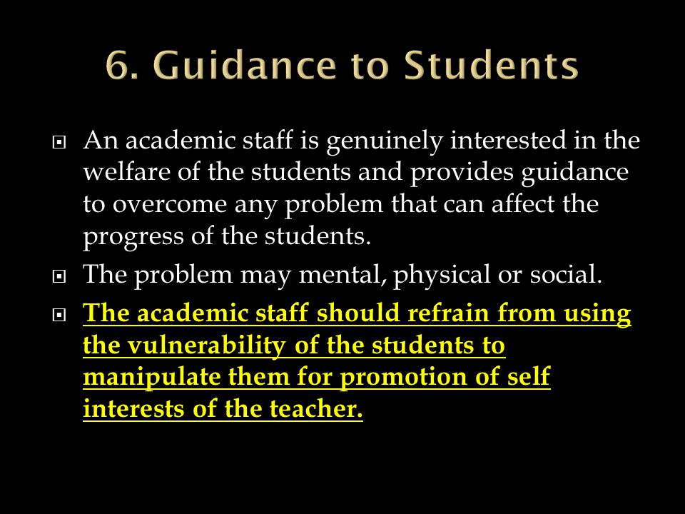 An academic staff is genuinely interested in the welfare of the students and provides guidance to overcome any problem that can affect the progress of