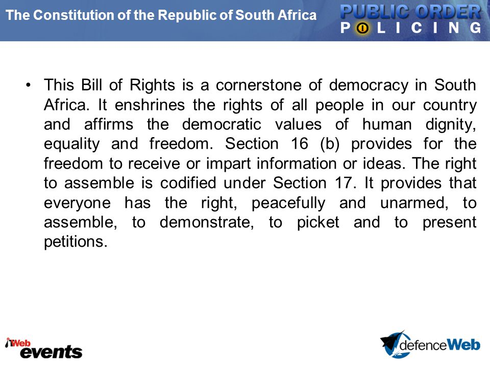 The Constitution of the Republic of South Africa This Bill of Rights is a cornerstone of democracy in South Africa. It enshrines the rights of all peo