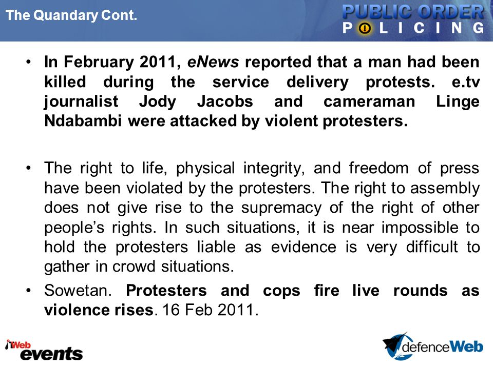 The Quandary Cont. In February 2011, eNews reported that a man had been killed during the service delivery protests. e.tv journalist Jody Jacobs and c