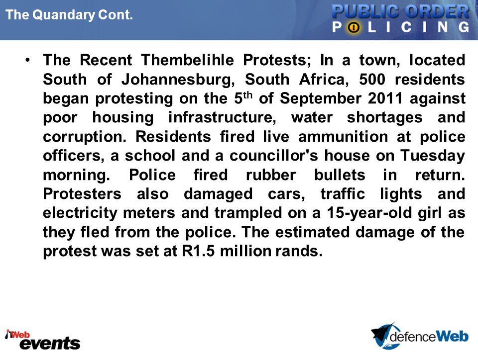 The Quandary Cont. The Recent Thembelihle Protests; In a town, located South of Johannesburg, South Africa, 500 residents began protesting on the 5 th