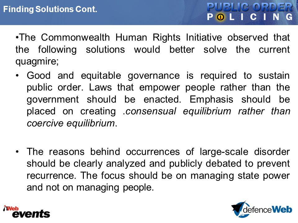 Finding Solutions Cont. The Commonwealth Human Rights Initiative observed that the following solutions would better solve the current quagmire; Good a