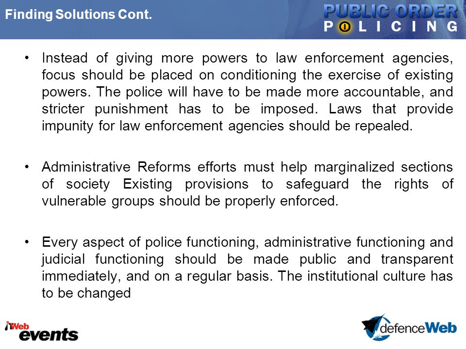 Finding Solutions Cont. Instead of giving more powers to law enforcement agencies, focus should be placed on conditioning the exercise of existing pow