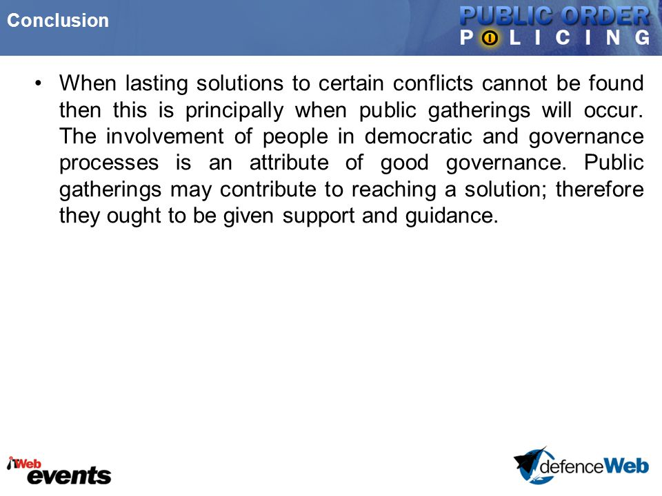 Conclusion When lasting solutions to certain conflicts cannot be found then this is principally when public gatherings will occur. The involvement of