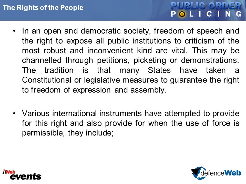 The Rights of the People In an open and democratic society, freedom of speech and the right to expose all public institutions to criticism of the most