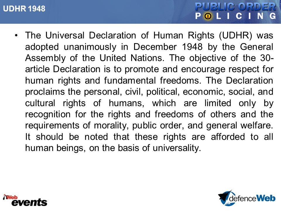 UDHR 1948 The Universal Declaration of Human Rights (UDHR) was adopted unanimously in December 1948 by the General Assembly of the United Nations. The
