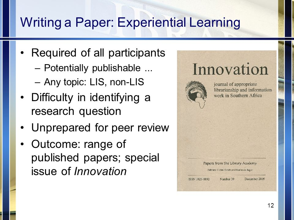 Writing a Paper: Experiential Learning Required of all participants –Potentially publishable...