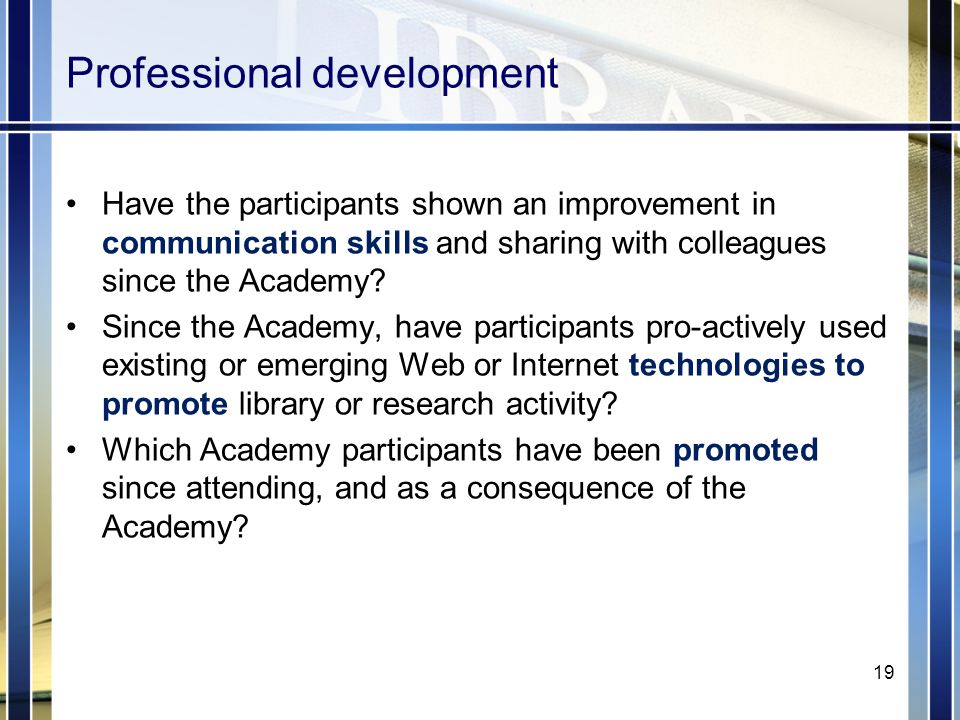 Professional development Have the participants shown an improvement in communication skills and sharing with colleagues since the Academy.