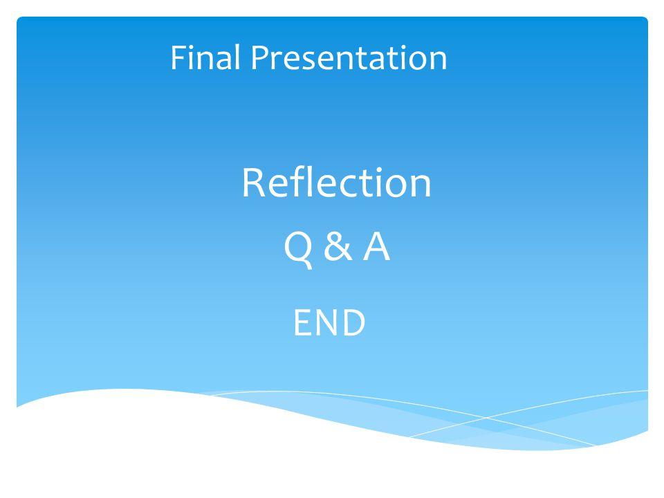 END Reflection Q & A Final Presentation