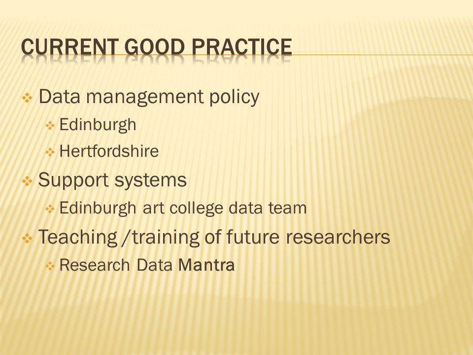 Data management policy Edinburgh Hertfordshire Support systems Edinburgh art college data team Teaching /training of future researchers Research Data Mantra