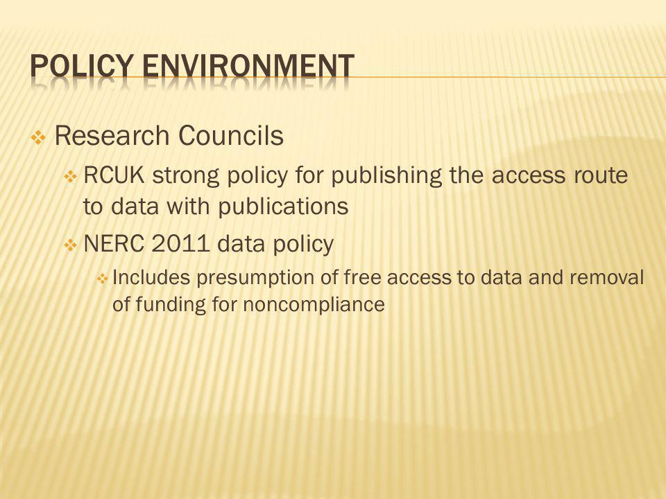 Research Councils RCUK strong policy for publishing the access route to data with publications NERC 2011 data policy Includes presumption of free access to data and removal of funding for noncompliance