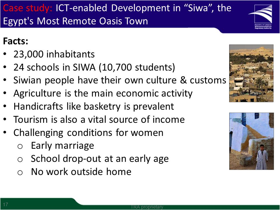 Case study: ICT-enabled Development in Siwa, the Egypt's Most Remote Oasis Town Facts: 23,000 inhabitants 24 schools in SIWA (10,700 students) Siwian