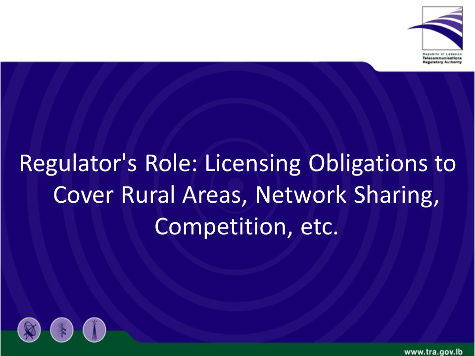 Regulator's Role: Licensing Obligations to Cover Rural Areas, Network Sharing, Competition, etc.