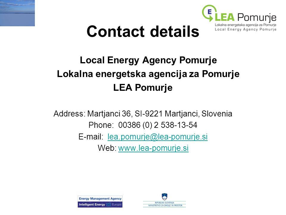 Contact details Local Energy Agency Pomurje Lokalna energetska agencija za Pomurje LEA Pomurje Address: Martjanci 36, SI-9221 Martjanci, Slovenia Phone: 00386 (0) 2 538-13-54 E-mail: lea.pomurje@lea-pomurje.silea.pomurje@lea-pomurje.si Web: www.lea-pomurje.siwww.lea-pomurje.si