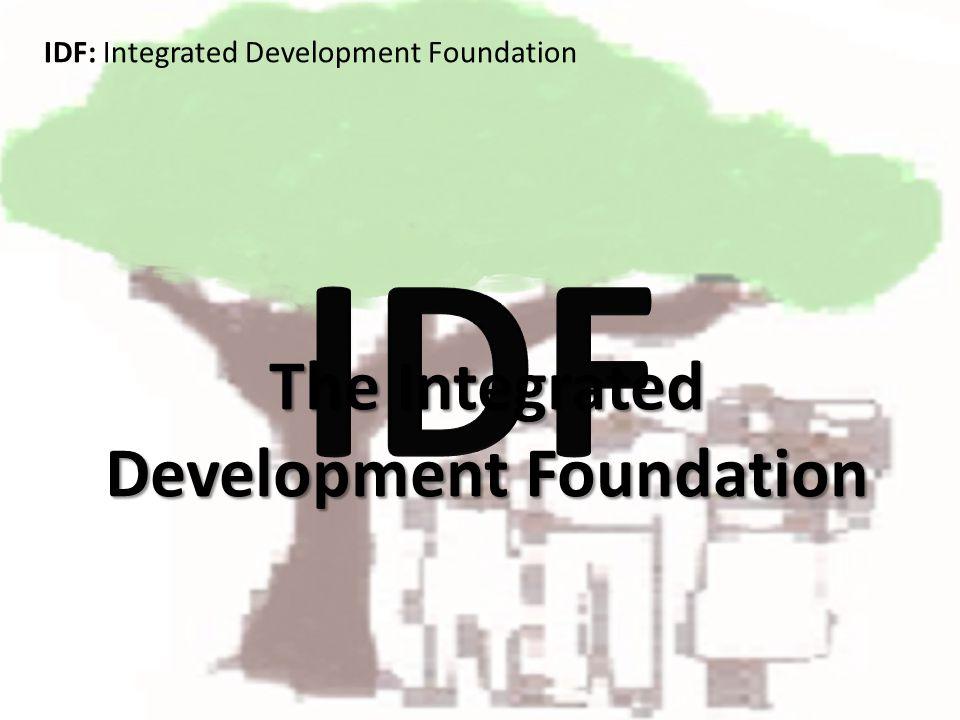 The Integrated Development Foundation IDF: Integrated Development Foundation