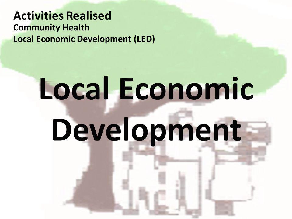 Activities Realised Community Health Local Economic Development (LED)