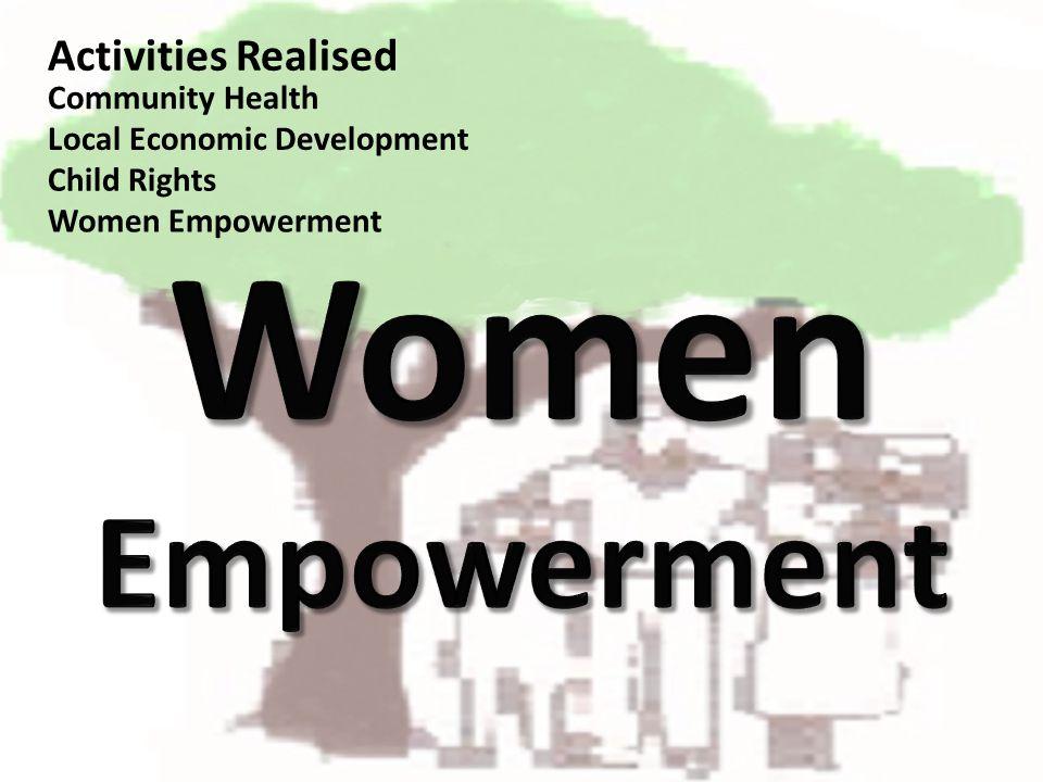 Activities Realised Community Health Local Economic Development Child Rights Women Empowerment
