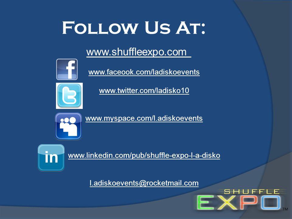 Follow Us At: www.shuffleexpo.com www.faceook.com/ladiskoevents www.twitter.com/ladisko10 www.myspace.com/l.adiskoevents www.linkedin.com/pub/shuffle-expo-l-a-disko l.adiskoevents@rocketmail.com