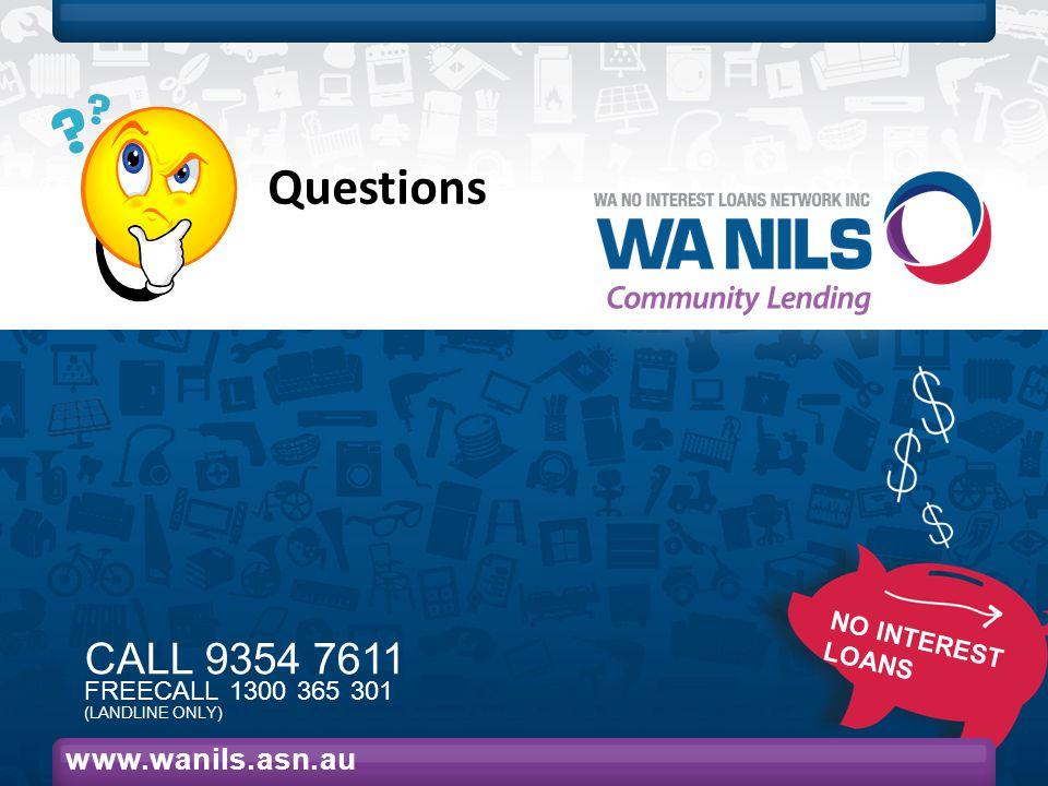 NO INTEREST LOANS CALL 9354 7611 FREECALL 1300 365 301 (LANDLINE ONLY) www.wanils.asn.au Questions