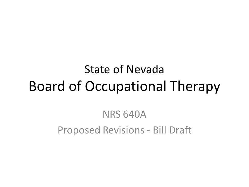 State of Nevada Board of Occupational Therapy NRS 640A Proposed Revisions - Bill Draft