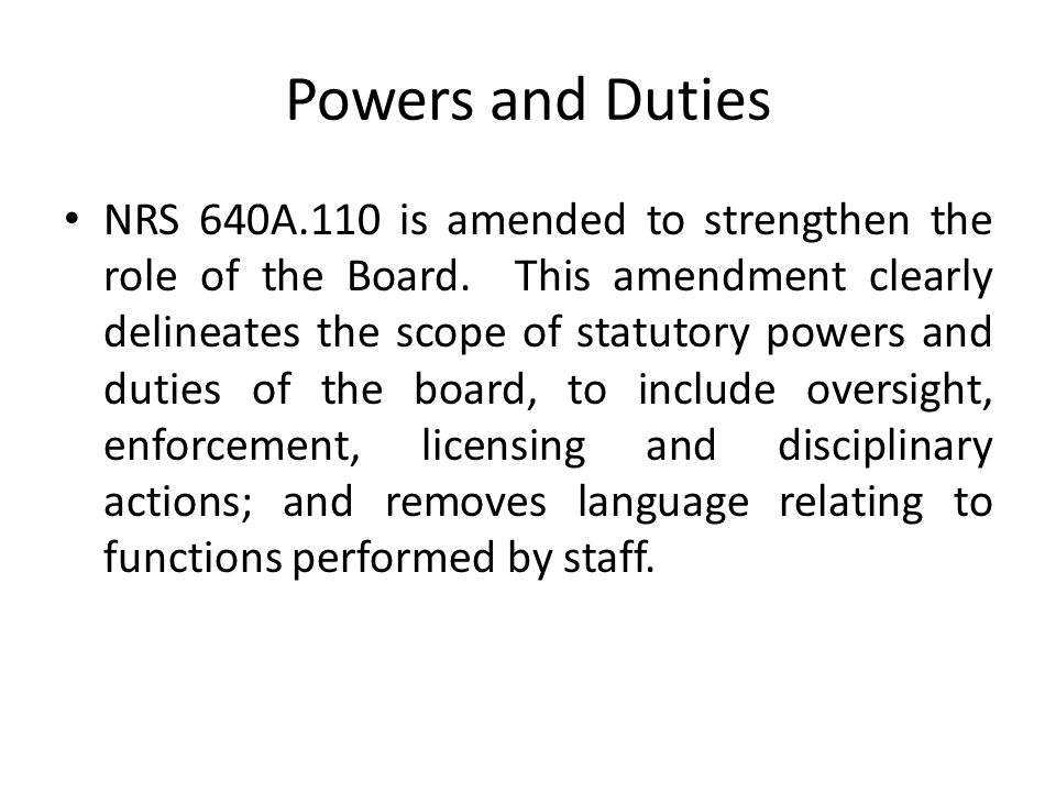 Powers and Duties NRS 640A.110 is amended to strengthen the role of the Board.