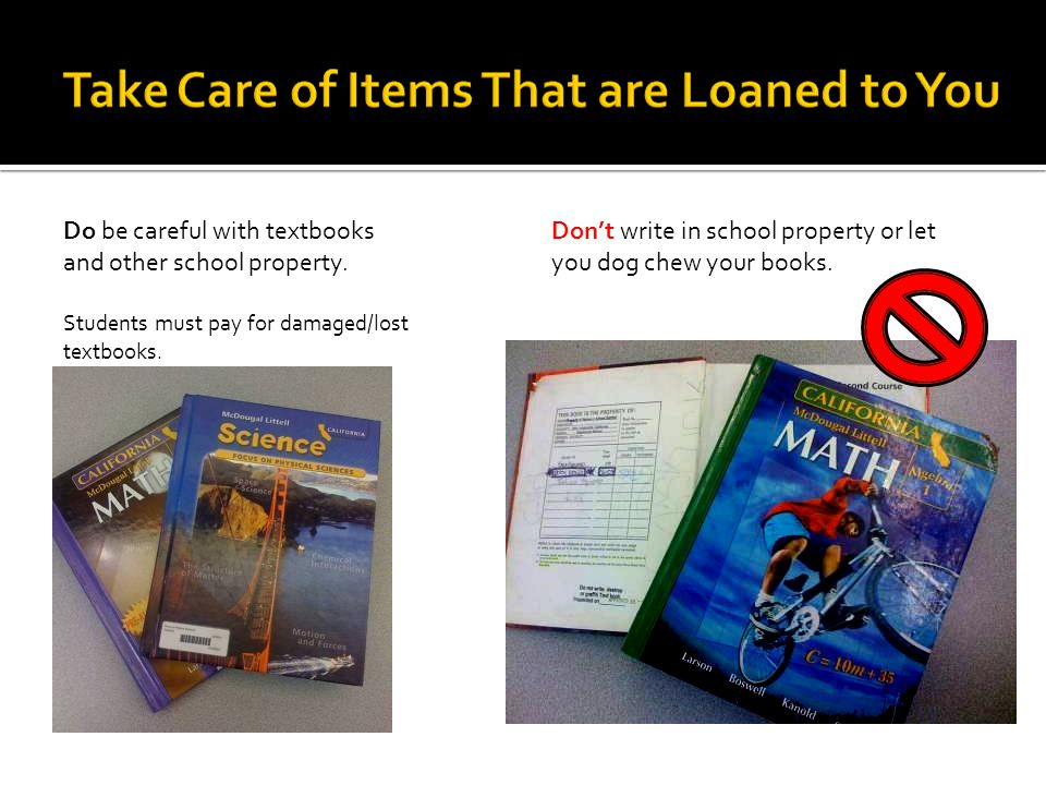 Do be careful with textbooks and other school property.