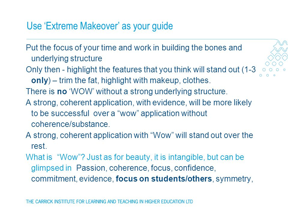 Use Extreme Makeover as your guide Put the focus of your time and work in building the bones and underlying structure Only then - highlight the features that you think will stand out (1-3 only) – trim the fat, highlight with makeup, clothes.