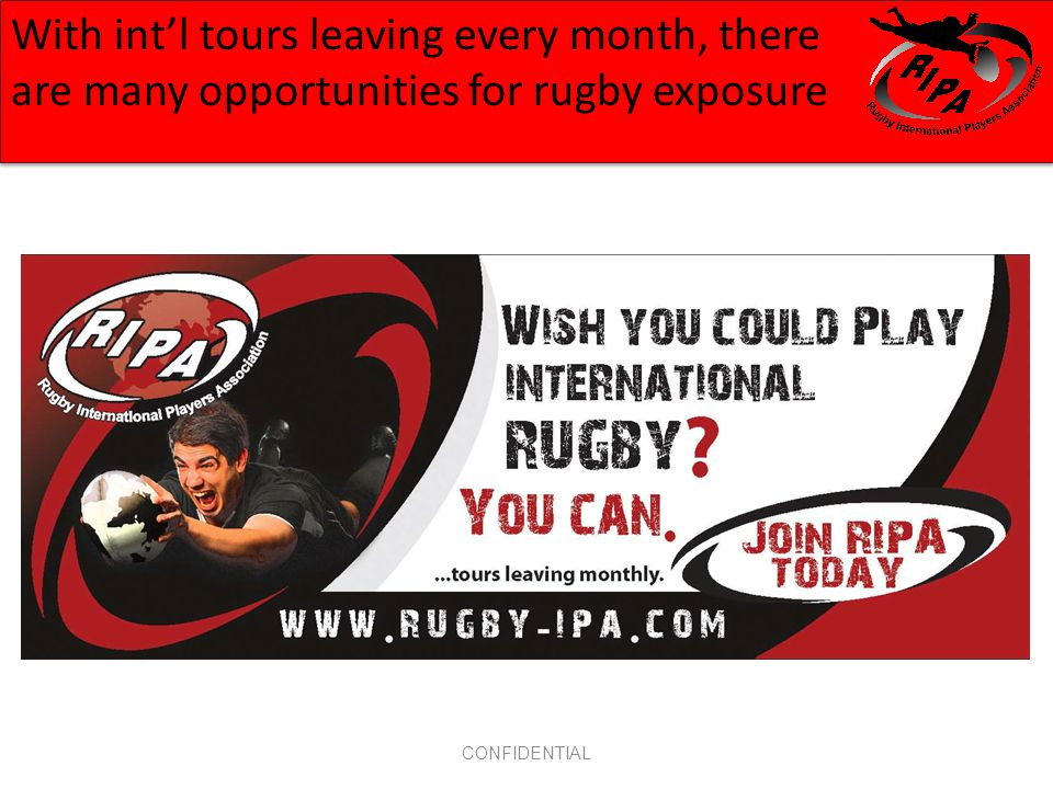 CONFIDENTIAL With intl tours leaving every month, there are many opportunities for rugby exposure