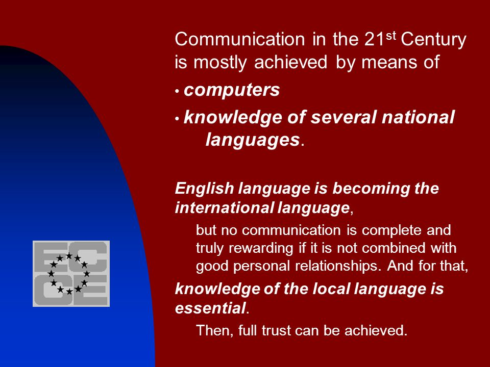 Communication in the 21 st Century is mostly achieved by means of computers knowledge of several national languages. English language is becoming the