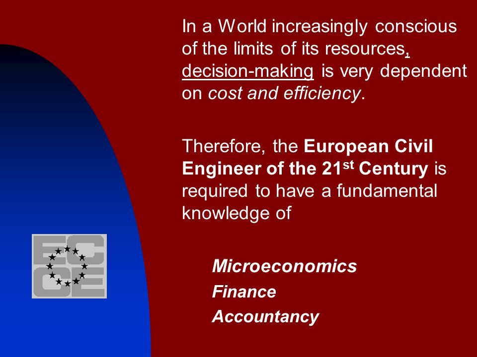 In a World increasingly conscious of the limits of its resources, decision making is very dependent on cost and efficiency. Therefore, the European Ci
