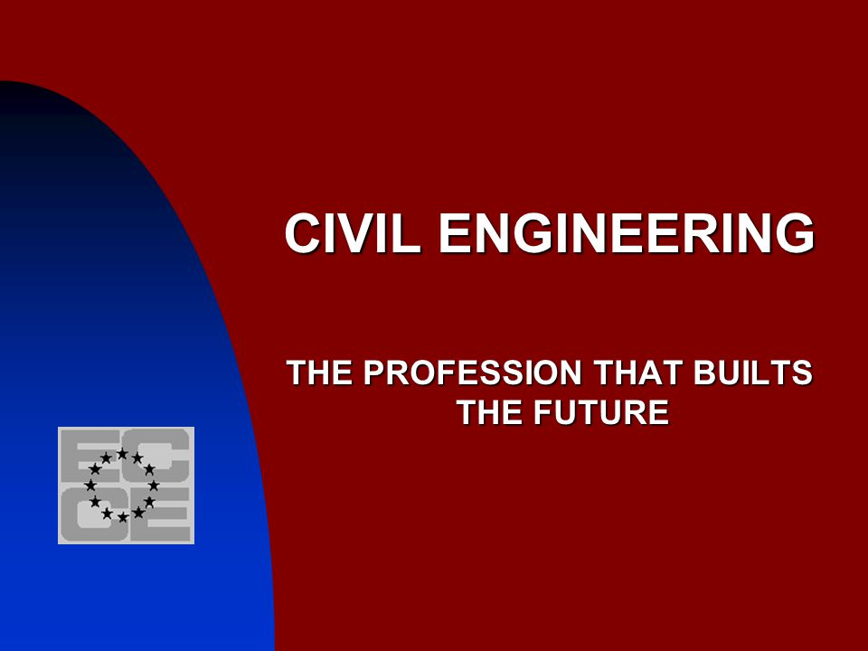 CIVIL ENGINEERING THE PROFESSION THAT BUILTS THE FUTURE