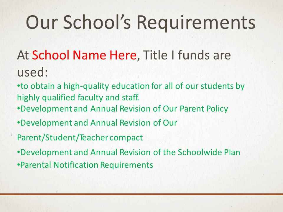 OurSchools Requirements At School Name Here, Title I funds are used: to obtain a high-quality education for all of our students by highly qualified fa