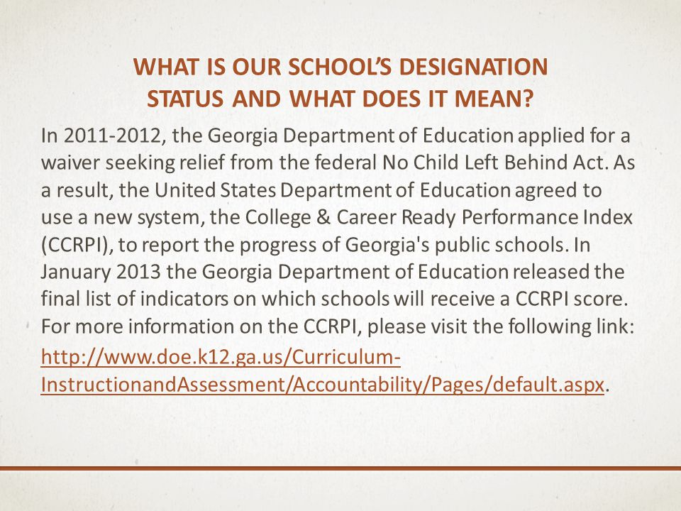 WHAT IS OUR SCHOOLS DESIGNATION STATUS AND WHAT DOES IT MEAN? In 2011-2012, the Georgia Department of Education applied for a waiver seeking relief fr