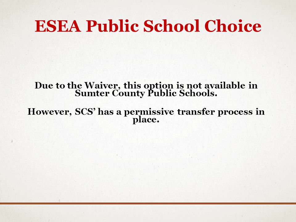 ESEA Public School Choice Due to the Waiver, this option is not available in Sumter County Public Schools. However, SCS has a permissive transfer proc