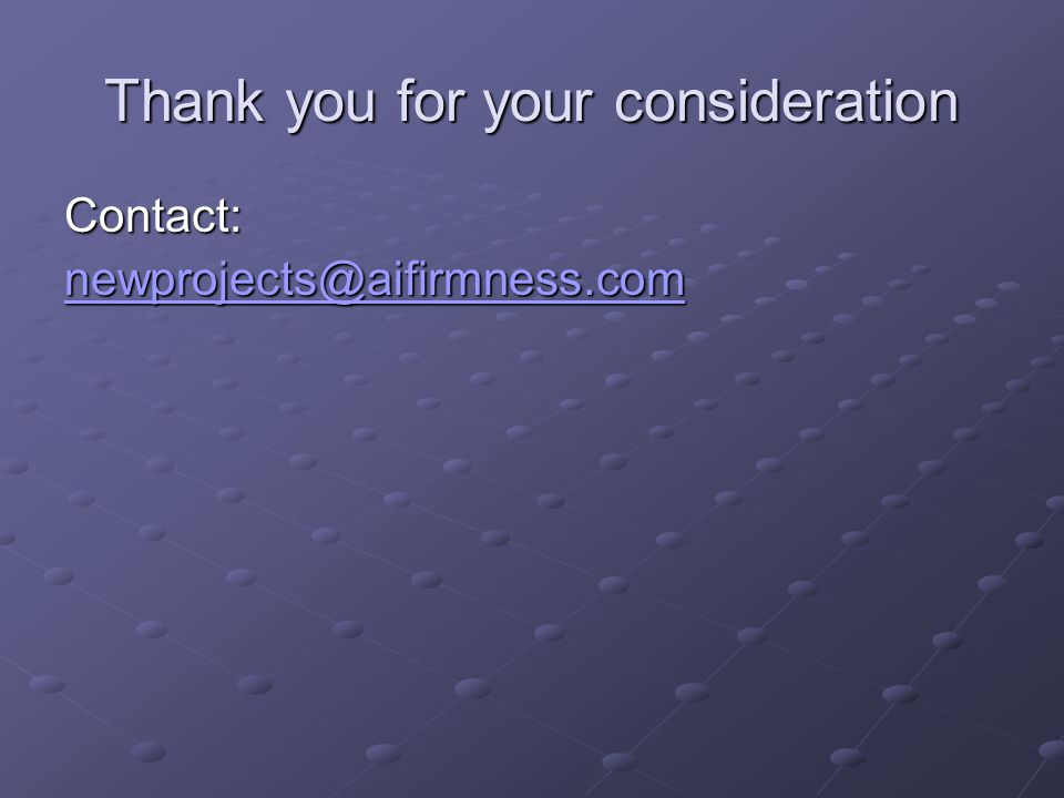 Contact: newprojects@aifirmness.com Thank you for your consideration