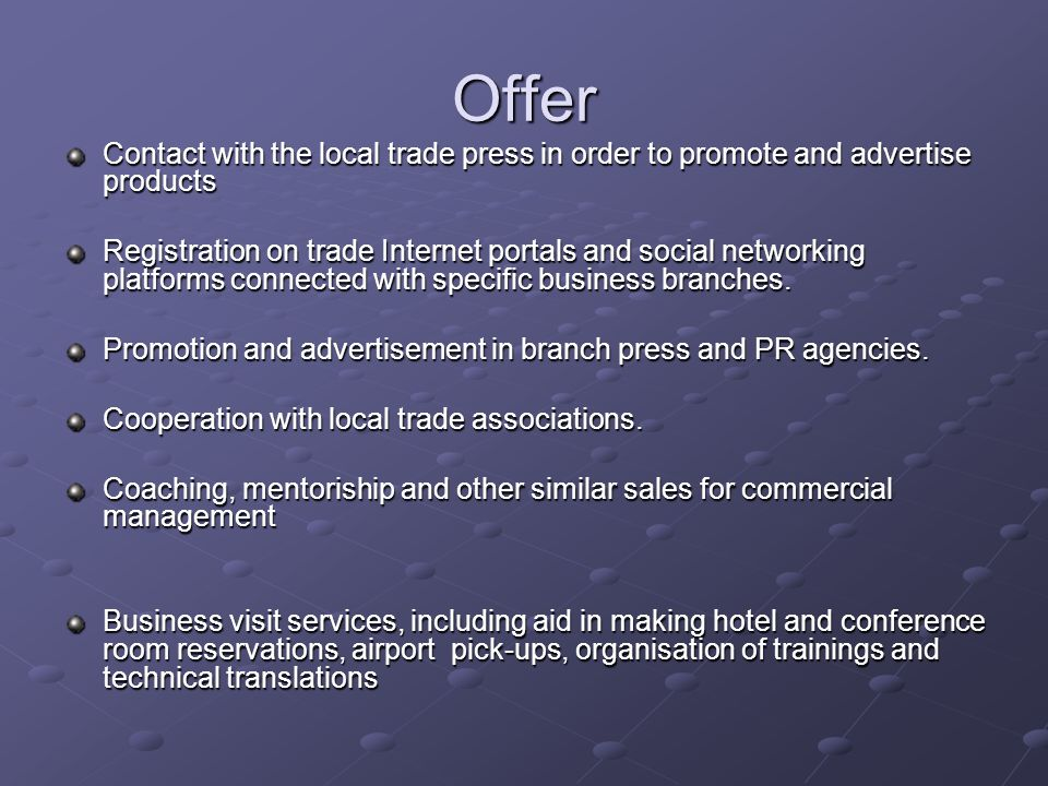 Offer Contact with the local trade press in order to promote and advertise products Registration on trade Internet portals and social networking platforms connected with specific business branches.