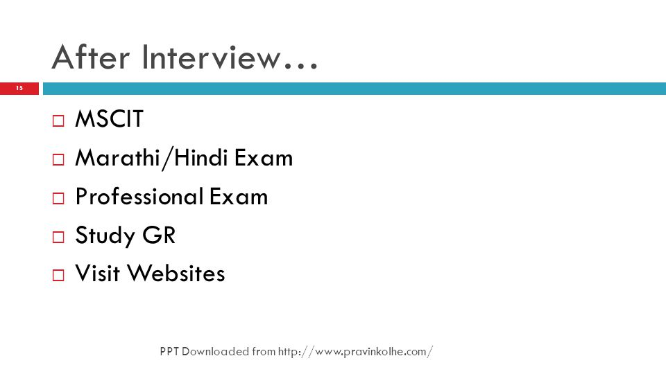 After Interview… MSCIT Marathi/Hindi Exam Professional Exam Study GR Visit Websites 15 PPT Downloaded from http://www.pravinkolhe.com/
