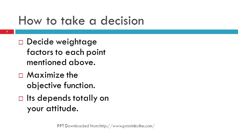 How to take a decision Decide weightage factors to each point mentioned above. Maximize the objective function. Its depends totally on your attitude.