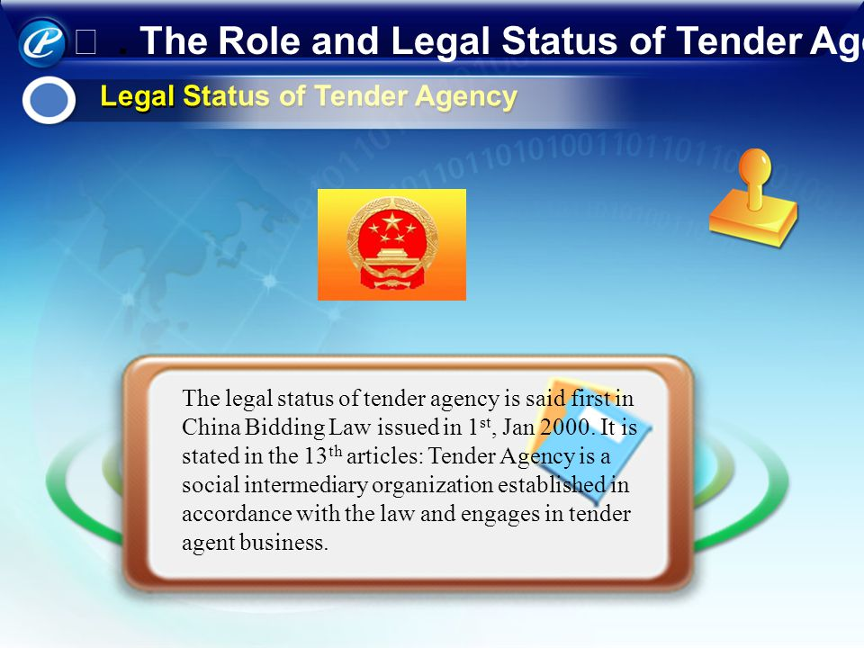 Legal Status of Tender Agency The legal status of tender agency is said first in China Bidding Law issued in 1 st, Jan 2000. It is stated in the 13 th