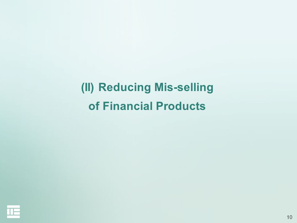10 (II) Reducing Mis-selling of Financial Products