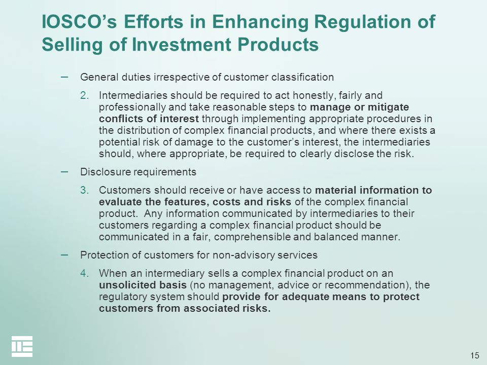 15 IOSCOs Efforts in Enhancing Regulation of Selling of Investment Products – General duties irrespective of customer classification 2.Intermediaries